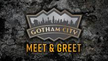 GOTHAM CITY™ Meet  Greet