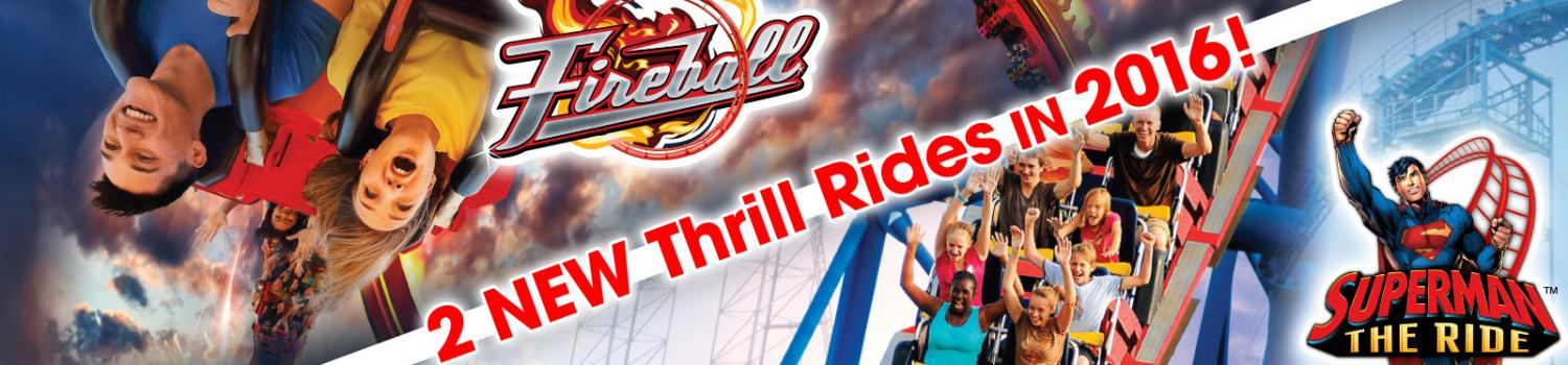 New coasters - Fireball and SUPERMAN The Ride